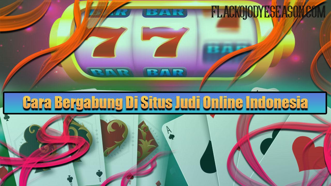 Cara Bergabung Di Situs Judi Online Indonesia