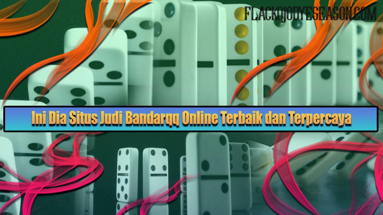 Ini Dia Situs Judi Bandarqq Online Terbaik dan Terpercaya